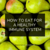 How to eat for a healthy immune system on Nourish Natural Wellness