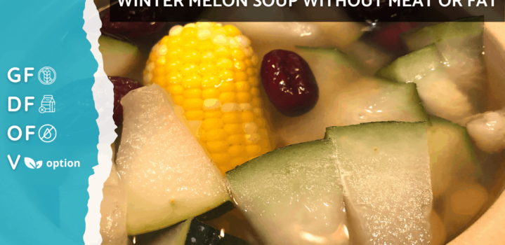 Meatless Winter Melon Soup [Meatless Chinese Soup Recipes] | Gluten Free, Oil Free, Vegan Option